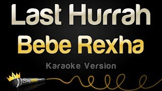 Bebe Rexha   Last Hurrah (Karaoke Version)