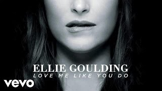 Ellie Goulding   Love Me Like You Do (Official Audio)