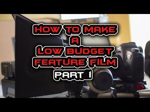 How to make a Low Budget Feature Film - Part 1