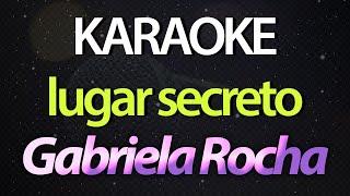 LUGAR SECRETO (Karaoke Instrumental Version)   Gabriela Rocha