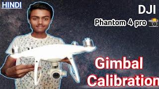 DJI Phantom 4 pro Gimbal Calibration || camera adjustment in phantom 4 pro drone in HINDI / India