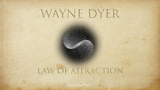 Wayne Dyer: The Nature of the Universe: The REAL Law of Attraction