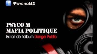 Psyco M - Mafia Politique [Danger Public 2012]