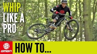 How To Whip Like A Pro | Mountain BIke Skills