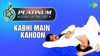 Platinum song of the day   Kabhi Main Kahoon   11th January   R J Ruchi