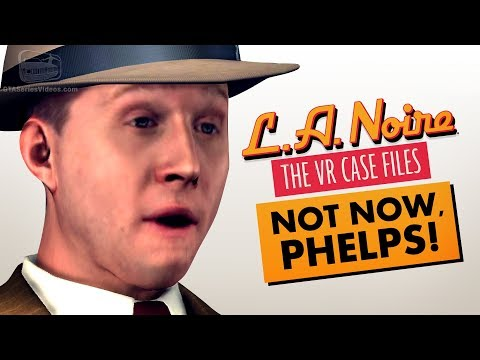 NOT NOW, PHELPS! (LA NOIRE VR)