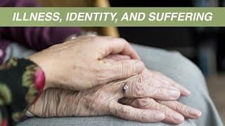 Illness, Identity and Suffering