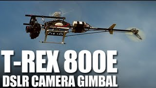 Flite Test - T-Rex 800E Helicopter - DSLR Camera Gimbal