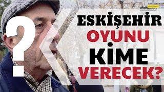Eskişehir 2019 Yerel Seçim Anketi Sokak Röportajı - Yılmaz Büyükerşen, Burhan Sakallı