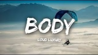 Loud Luxury Feat. Brando   Body Lyric Version