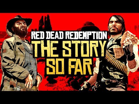Red Dead Redemption - The Story So Far