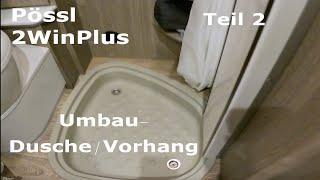 Pössl 2WinPlus Umbau Dusche/Vorhang Teil 2