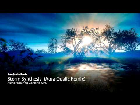 Auvic ft. Caroline Kim - Storm Synthesis  (Aura Qualic Remix)