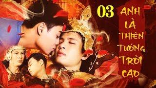 Anh Là Thiên Tướng Trời Cao - Tập 3   Phim Đam Mỹ Việt Nam Mới Nhất 2020