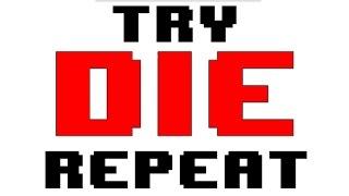 Try. Die. Repeat.
