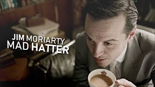 Jim Moriarty || Mad Hatter