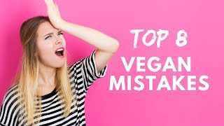 8 Mistakes You'll Probably Make When You Go Vegan