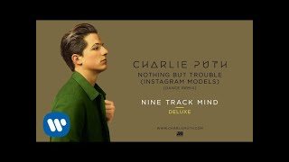 Charlie Puth - Nothing But Trouble (Instagram Models) [Dance Remix] [Official Audio]
