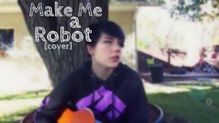 Make Me A Robot - Tessa Violet [Cover by Dakota-Lynn]