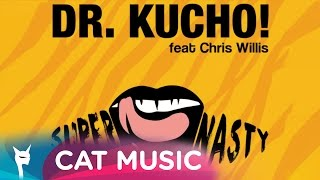 Dr. Kucho! feat. Chris Willis - Super Nasty (Official Single)