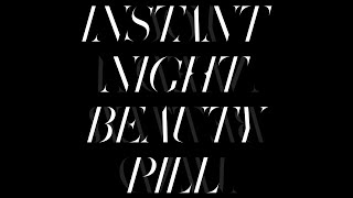 "Beauty Pill – ""Instant Night"""