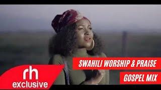 Swahili Worship Mix and Praise Gospel Songs Mix - Dj Lebbz (RH EXCLUSIVE)