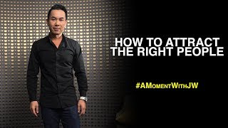 A Moment With JW | How To Attract The Right People