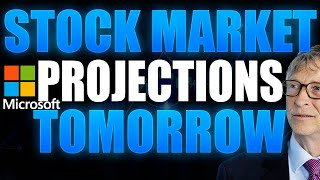 Stock Market Projections For Tomorrow! MSFT Stock