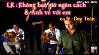 liên khúc Không Bao Giờ Ngăn Cách & Anh Về Với Em /guitar Lâm_Thông /Dương Duy Toàn