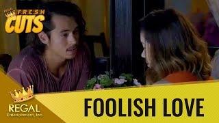 Regal Fresh Cuts: Foolish Love - 'Hindi umiibig, ang hindi natatakot'