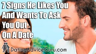 7 Signs He Likes You And Wants To Ask You Out
