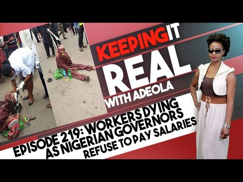 Keeping It Real With Adeola - Eps 219 (Workers Dying As Nigerian Governors Refuse To Pay Salaries)