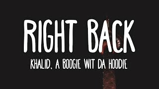 Khalid   Right Back Feat. A Boogie Wit Da Hoodie (Lyrics)