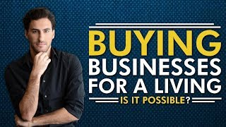 How To Buy Businesses with No Money for a living - Is it Possible?