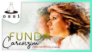 Funda / Çaresizim (Can Hatipoğlu Remix)