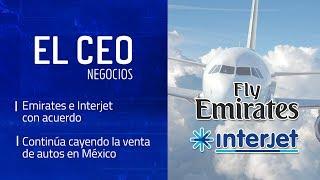 El Ceo - Negocios: Emirates e Interjet con acuerdo     Continúa cayendo la venta de autos en México