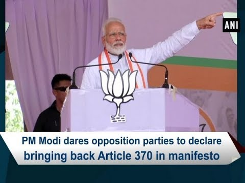 PM Modi dares opposition parties to declare bringing back Article 370 in manifesto