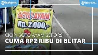 Soto Ayam Rp 2.000 di Blitar, Dijual Gunakan Gerobak Menjadi Serbuan Pelajar dan Tukang Becak