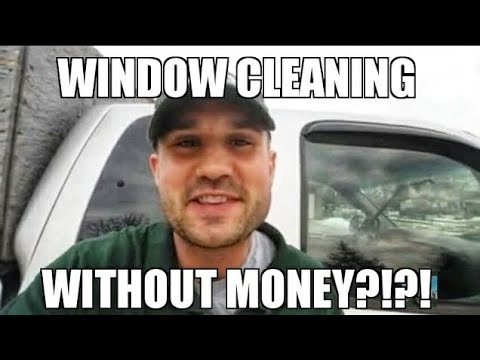 How to Start a Window Cleaning Business? With NO Money!