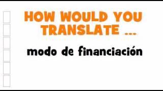 SPANISH TRANSLATION QUIZ = modo de financiación