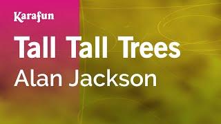 Karaoke Tall Tall Trees - Alan Jackson *