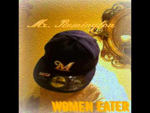 Mr Remington- Women Eater