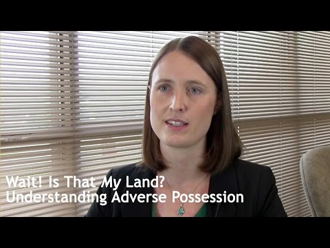 Wait! Is That My Land? Understanding Adverse Possession