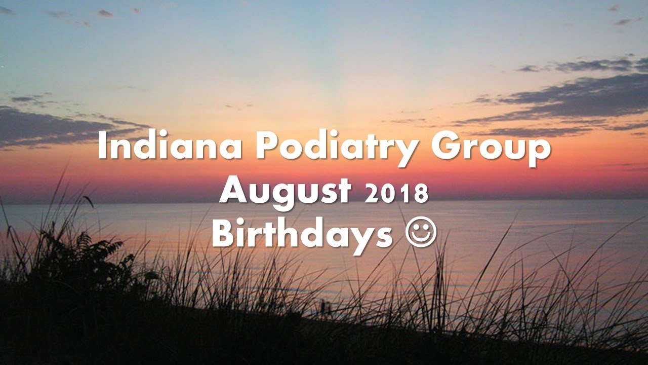 Indiana Podiatry Group August 2018 Birthdays