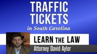 How to Handle Traffic Tickets in South Carolina | Charleston Attorney David Aylor