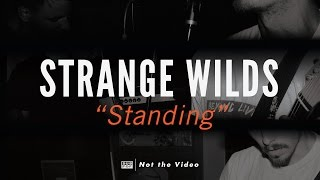 Strange Wilds   Standing (not The Video)