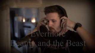 Evermore - Beauty and the Beast (Dan Stevens version) Vocal Cover