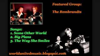 The Rembrandts - Some Other World, Big Plans, & The Way She Smiles