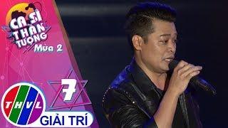 THVL | Ca sĩ thần tượng 2019 - Tập 7[2]: Phải chia tay thôi - Nguyễn Thành Nam