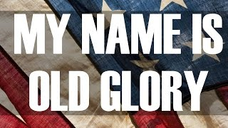 My Name Is Old Glory